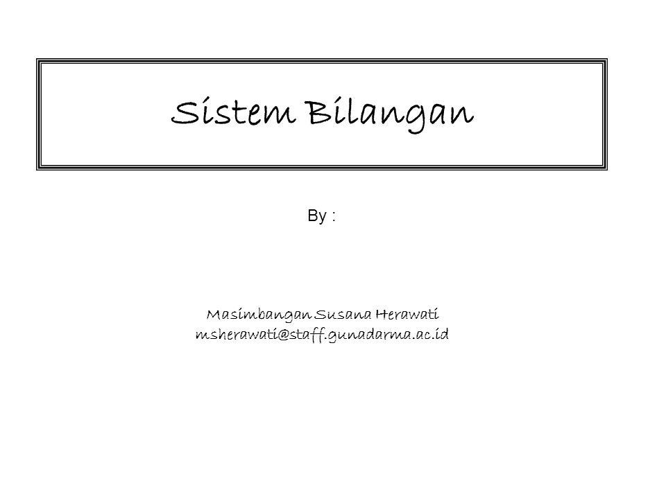 Sistem Bilangan By : Masimbangan Susana Herawati msherawati@staff.gunadarma.ac.id