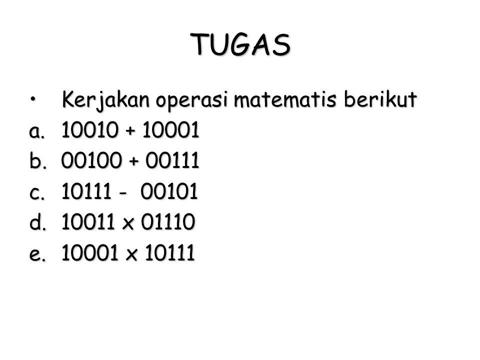 TUGAS Kerjakan operasi matematis berikutKerjakan operasi matematis berikut a.10010 + 10001 b.00100 + 00111 c.10111 - 00101 d.10011 x 01110 e.10001 x 1