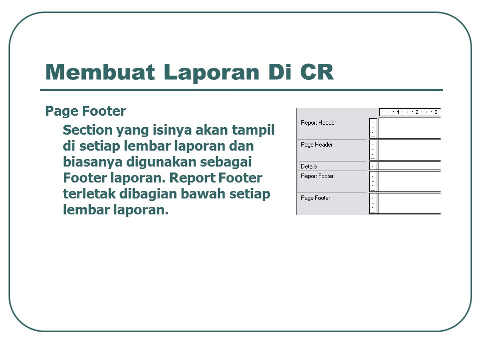 Membuat Laporan Di CR Page Footer Section yang isinya akan tampil di setiap lembar laporan dan biasanya digunakan sebagai Footer laporan. Report Foote