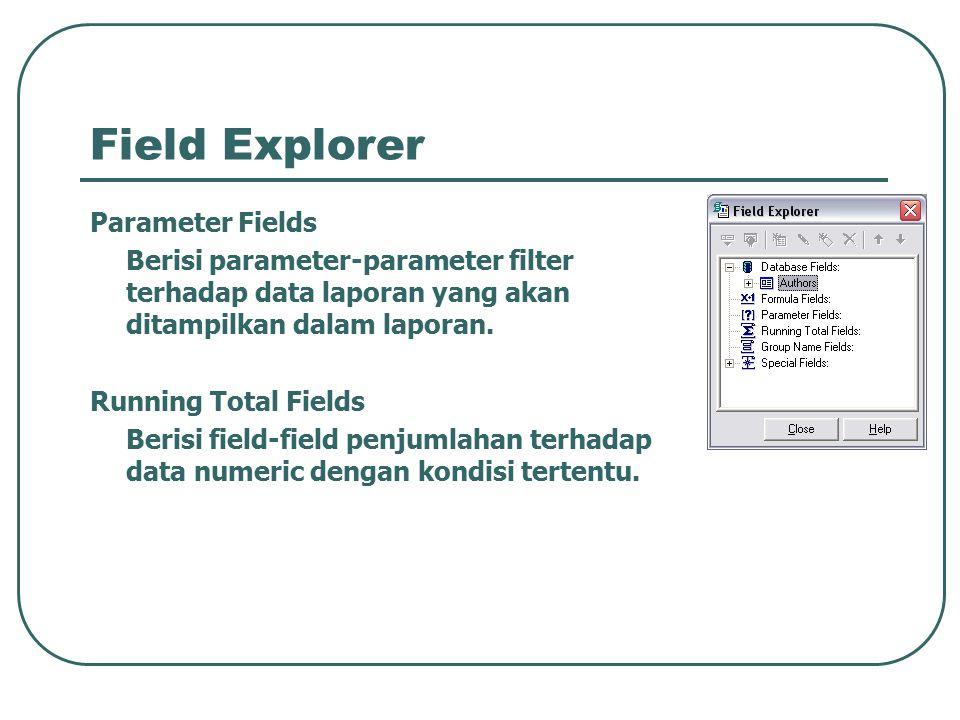 Field Explorer Parameter Fields Berisi parameter-parameter filter terhadap data laporan yang akan ditampilkan dalam laporan. Running Total Fields Beri