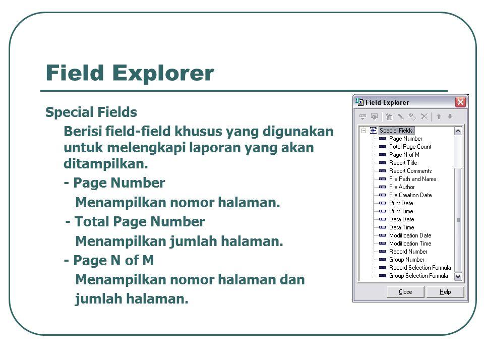 Field Explorer Special Fields Berisi field-field khusus yang digunakan untuk melengkapi laporan yang akan ditampilkan. - Page Number Menampilkan nomor
