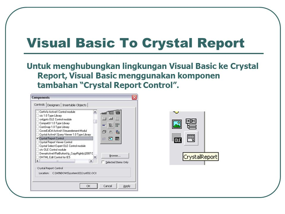 "Visual Basic To Crystal Report Untuk menghubungkan lingkungan Visual Basic ke Crystal Report, Visual Basic menggunakan komponen tambahan ""Crystal Repo"
