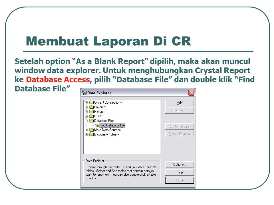 "Membuat Laporan Di CR Setelah option ""As a Blank Report"" dipilih, maka akan muncul window data explorer. Untuk menghubungkan Crystal Report ke Databas"