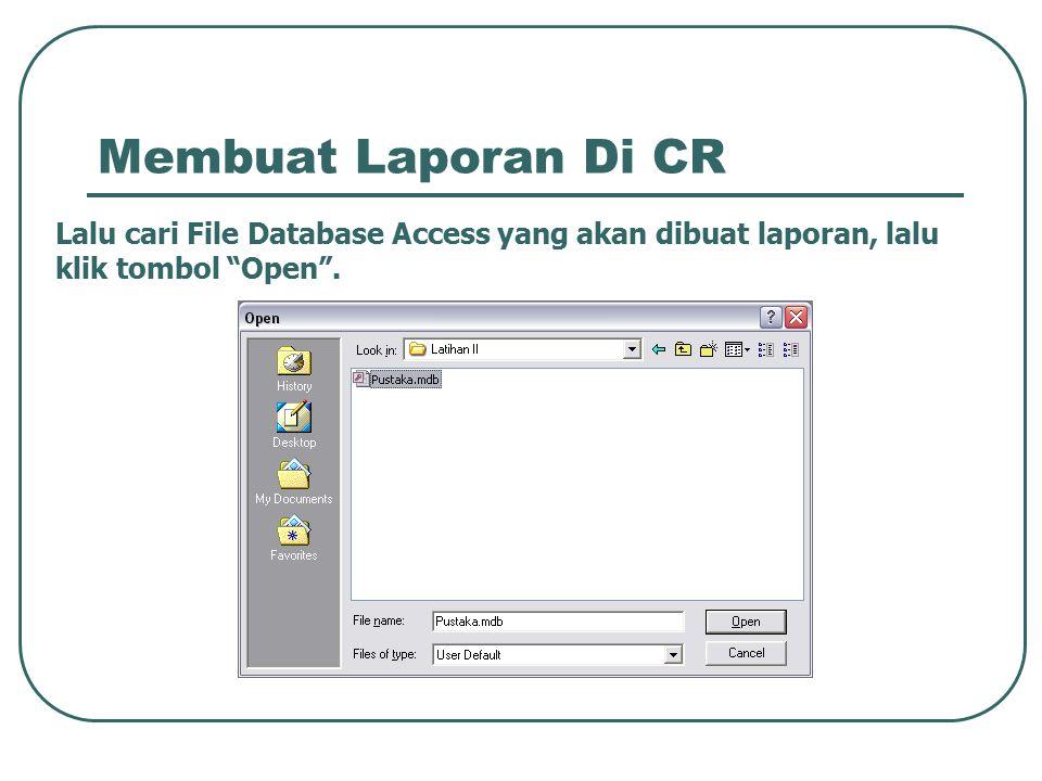 Membuat Laporan Di CR Setelah Database Access sudah terhubung dengan CR, maka semua tabel yang ada pada Database Access yang telah terhubung akan tampil pada window Data Explorer .