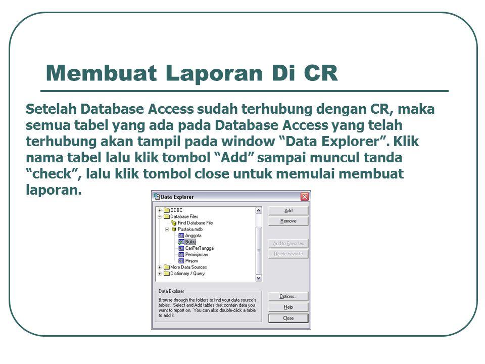 Membuat Laporan Di CR Setelah Database Access sudah terhubung dengan CR, maka semua tabel yang ada pada Database Access yang telah terhubung akan tamp