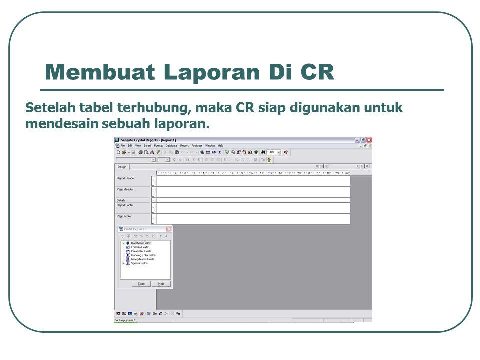 Membuat Laporan Di CR Setelah tabel terhubung, maka CR siap digunakan untuk mendesain sebuah laporan.