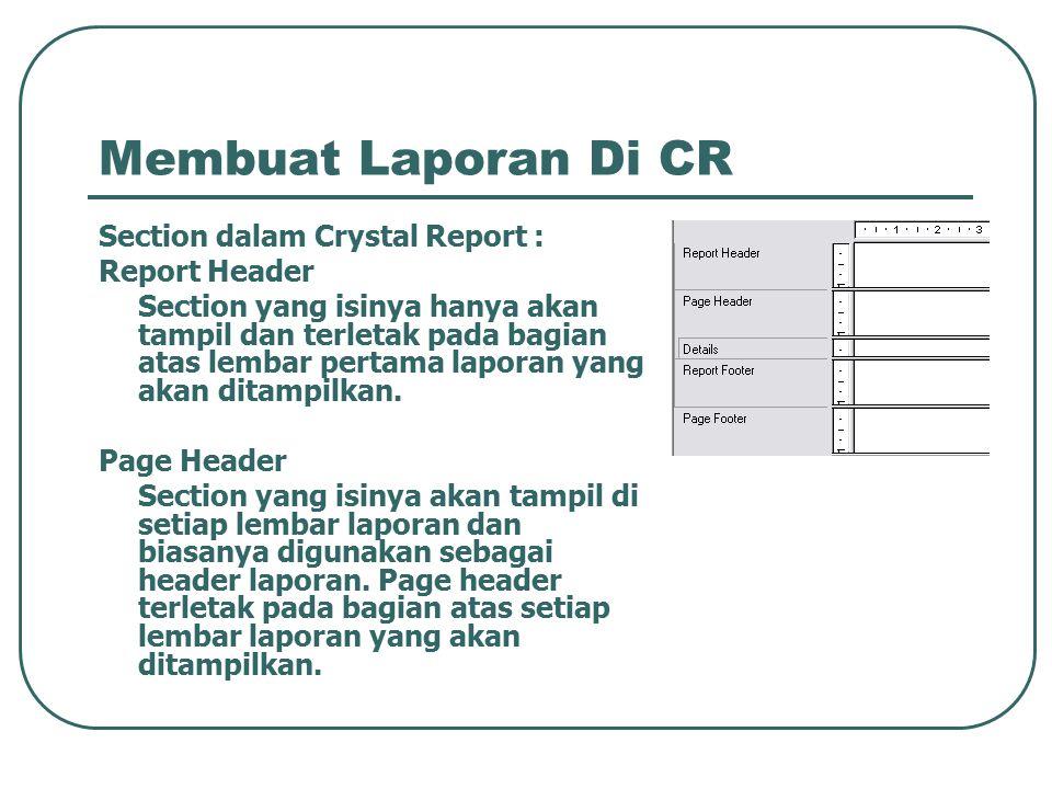 Membuat Laporan Di CR Section dalam Crystal Report : Report Header Section yang isinya hanya akan tampil dan terletak pada bagian atas lembar pertama laporan yang akan ditampilkan.
