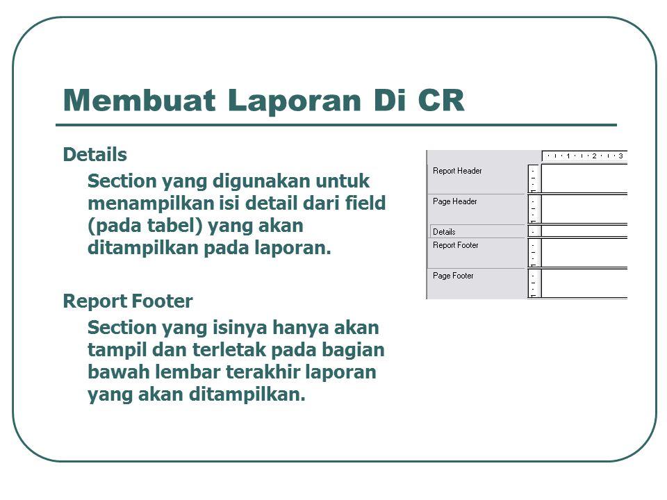 Membuat Laporan Di CR Details Section yang digunakan untuk menampilkan isi detail dari field (pada tabel) yang akan ditampilkan pada laporan. Report F