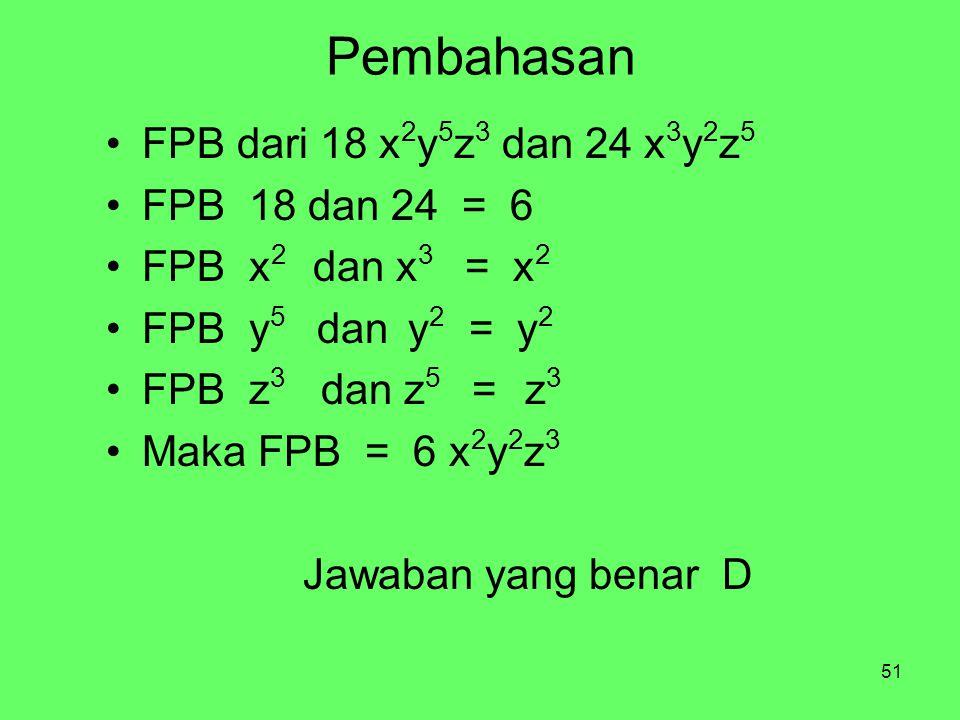 51 Pembahasan FPB dari 18 x 2 y 5 z 3 dan 24 x 3 y 2 z 5 FPB 18 dan 24 = 6 FPB x 2 dan x 3 = x 2 FPB y 5 dan y 2 = y 2 FPB z 3 dan z 5 = z 3 Maka FPB