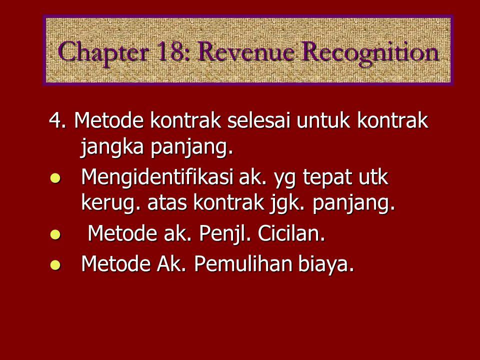 The revenue recognition principle provides that revenue is recognized: when it is earned, and when it is realized or realizable Revenue is earned Proses menghasilkan laba telah selesai atau sebenarnya telah selesai.