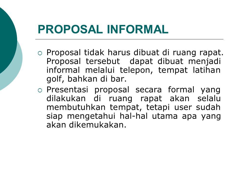 PROPOSAL INFORMAL  Proposal tidak harus dibuat di ruang rapat.