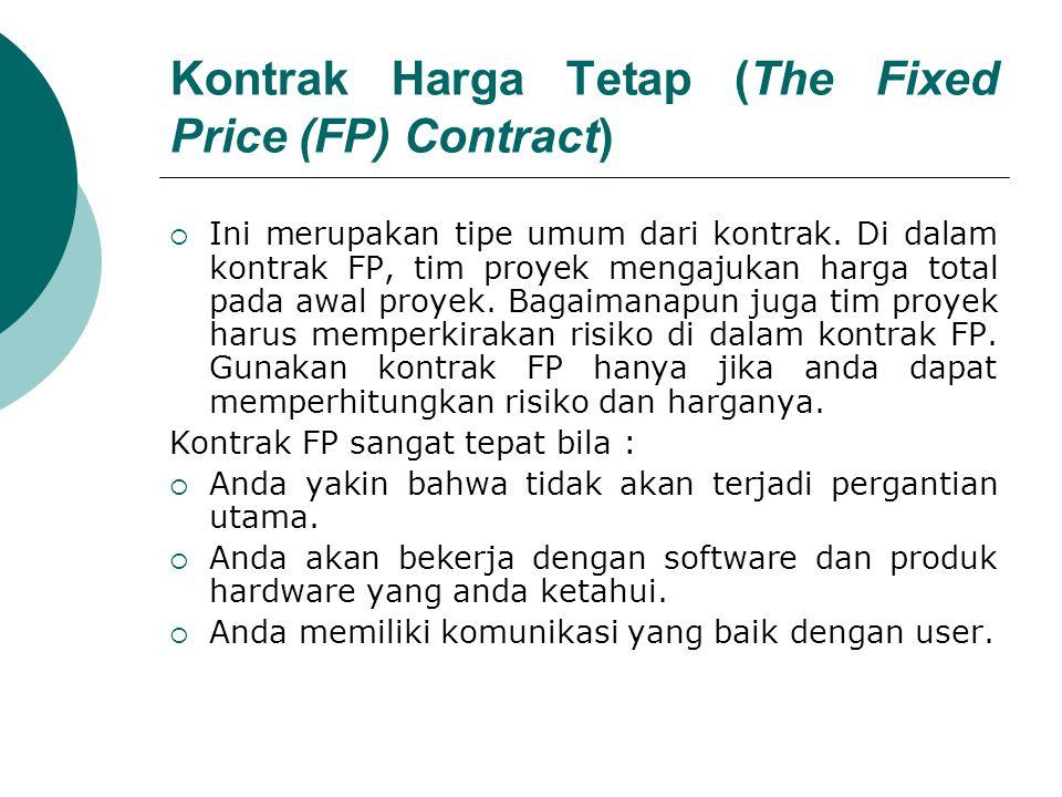 Kontrak Harga Tetap (The Fixed Price (FP) Contract)  Ini merupakan tipe umum dari kontrak.