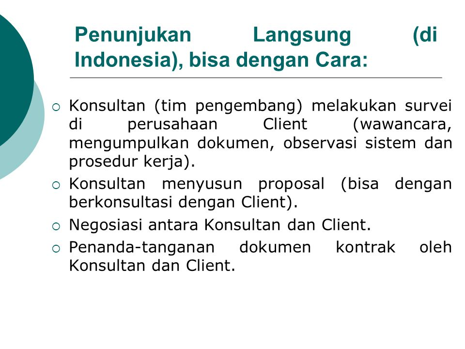Penunjukan Langsung (di Indonesia), bisa dengan Cara:  Konsultan (tim pengembang) melakukan survei di perusahaan Client (wawancara, mengumpulkan dokumen, observasi sistem dan prosedur kerja).