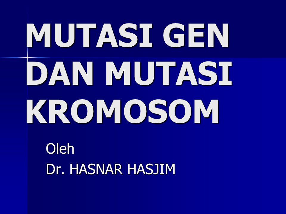MUTASI GEN DAN MUTASI KROMOSOM Oleh Dr. HASNAR HASJIM