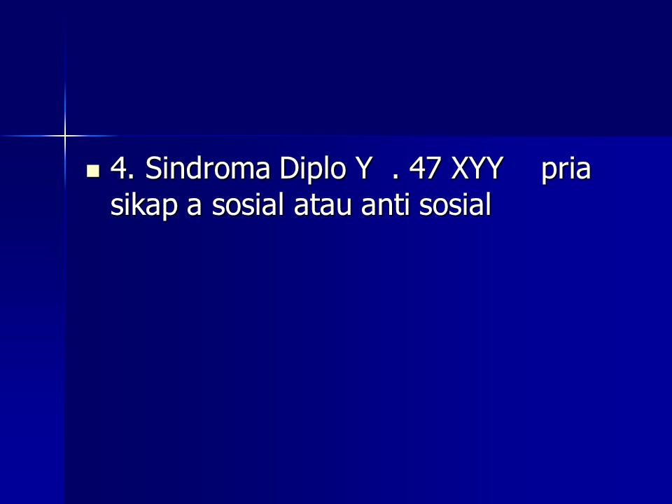 4. Sindroma Diplo Y. 47 XYY pria sikap a sosial atau anti sosial 4. Sindroma Diplo Y. 47 XYY pria sikap a sosial atau anti sosial