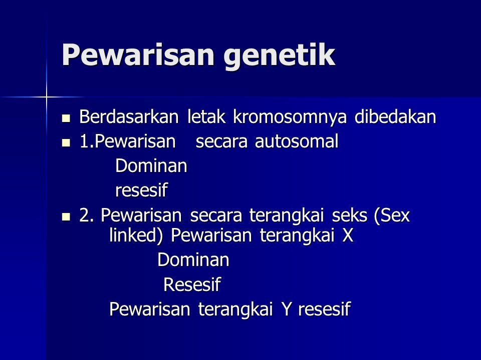 Pewarisan genetik Berdasarkan letak kromosomnya dibedakan Berdasarkan letak kromosomnya dibedakan 1.Pewarisan secara autosomal 1.Pewarisan secara auto