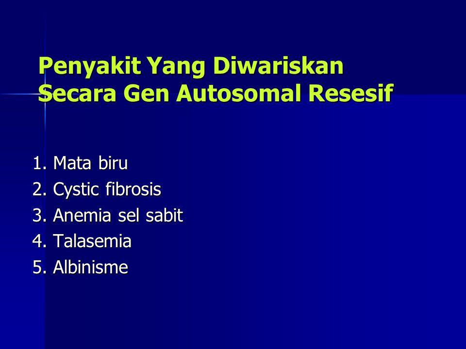 Penyakit Yang Diwariskan Secara Gen Autosomal Resesif 1. Mata biru 2. Cystic fibrosis 3. Anemia sel sabit 4. Talasemia 5. Albinisme