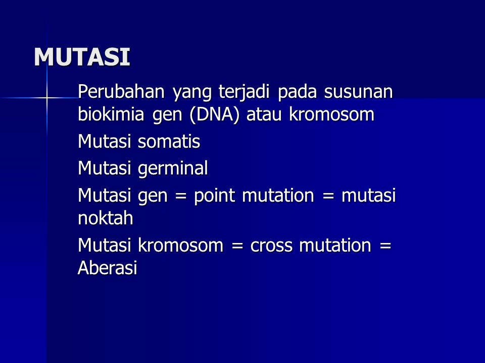 MUTASI Perubahan yang terjadi pada susunan biokimia gen (DNA) atau kromosom Mutasi somatis Mutasi germinal Mutasi gen = point mutation = mutasi noktah