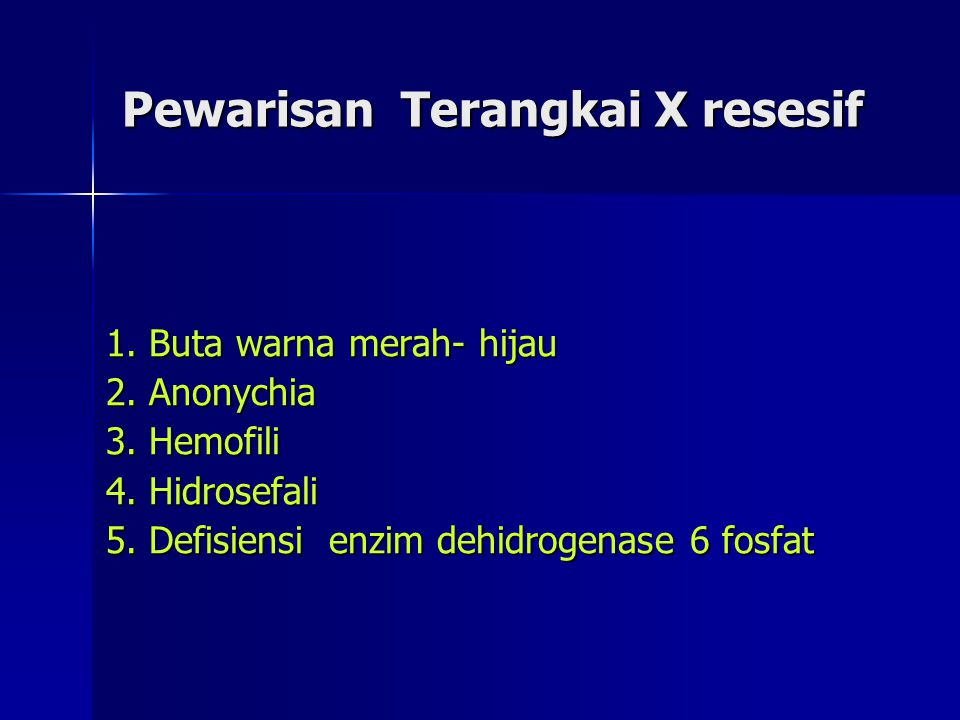 Pewarisan Terangkai X resesif 1. Buta warna merah- hijau 2. Anonychia 3. Hemofili 4. Hidrosefali 5. Defisiensi enzim dehidrogenase 6 fosfat