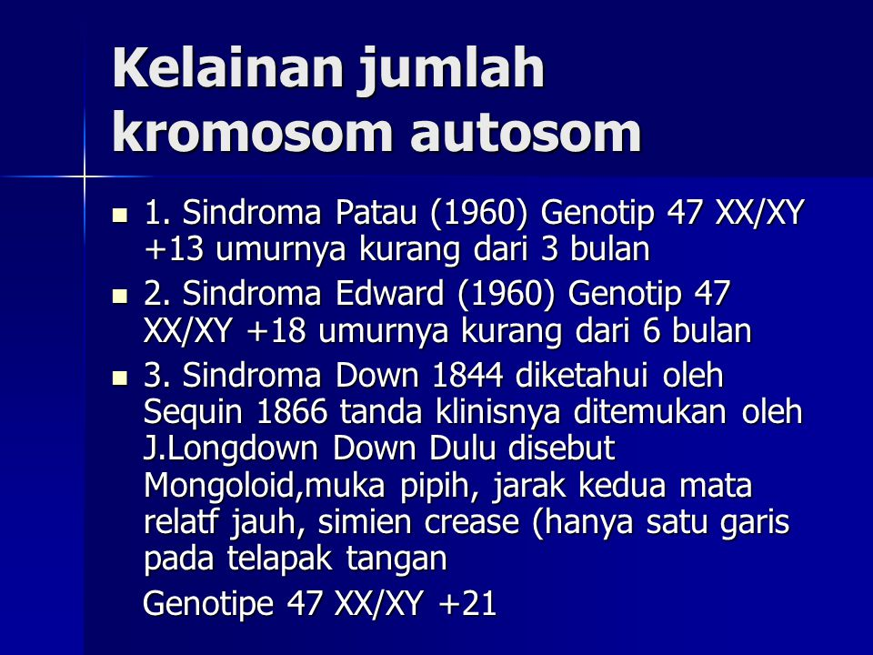 Kelainan jumlah kromosom autosom 1. Sindroma Patau (1960) Genotip 47 XX/XY +13 umurnya kurang dari 3 bulan 1. Sindroma Patau (1960) Genotip 47 XX/XY +