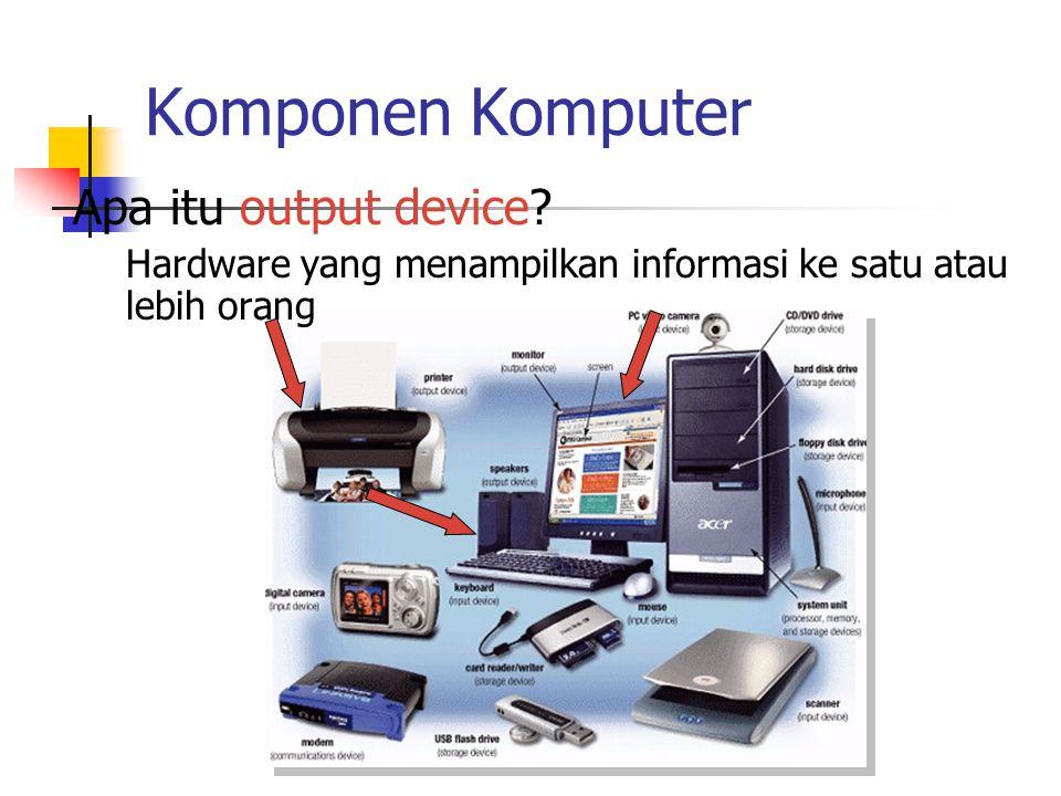 Komponen Komputer Apa itu output device? Hardware yang menampilkan informasi ke satu atau lebih orang