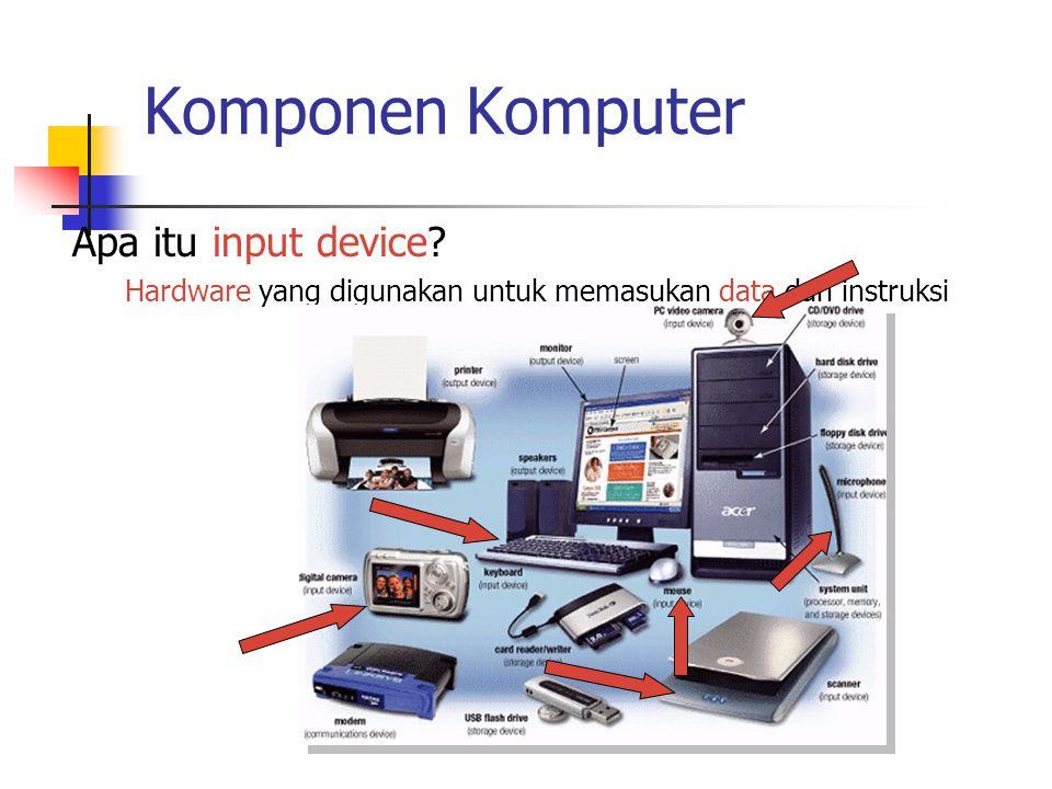 Komponen Komputer Apa itu input device? Hardware yang digunakan untuk memasukan data dan instruksi