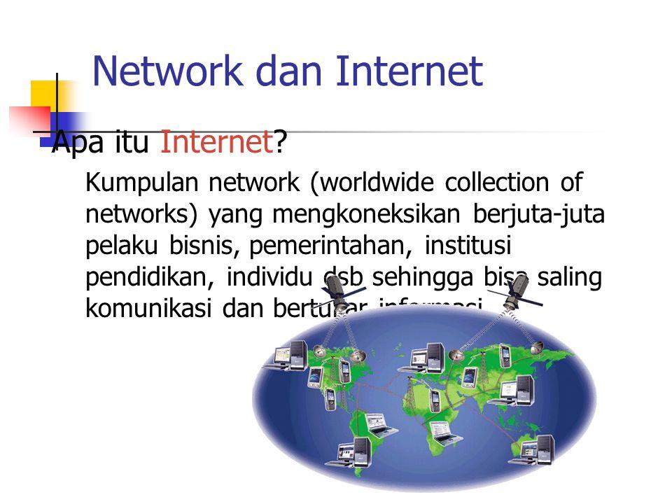 Network dan Internet Apa itu Internet? Kumpulan network (worldwide collection of networks) yang mengkoneksikan berjuta-juta pelaku bisnis, pemerintaha
