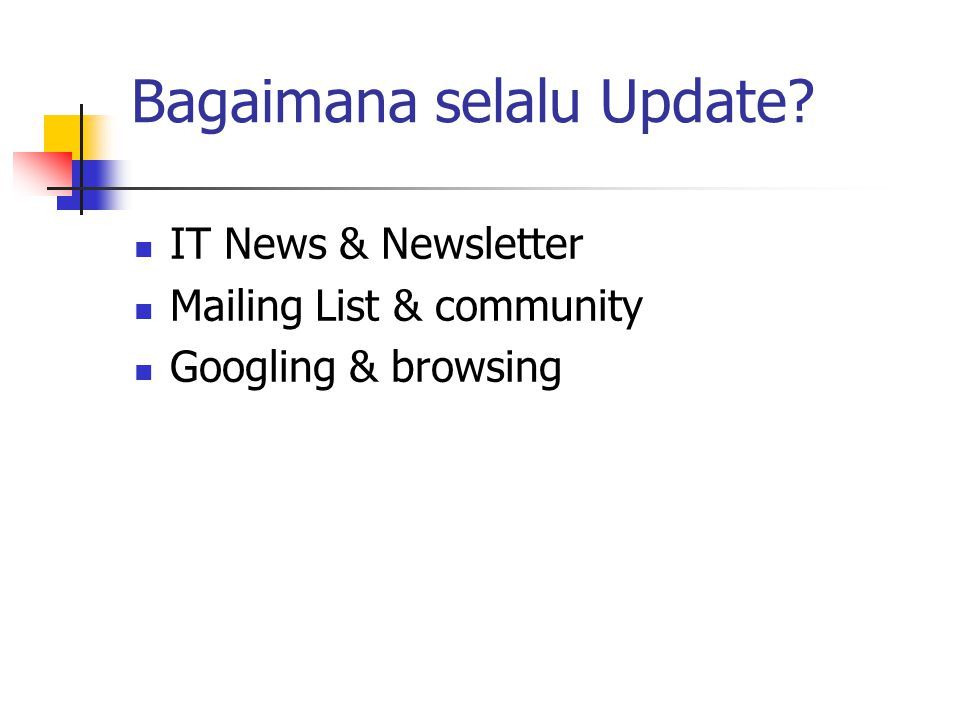 Bagaimana selalu Update? IT News & Newsletter Mailing List & community Googling & browsing
