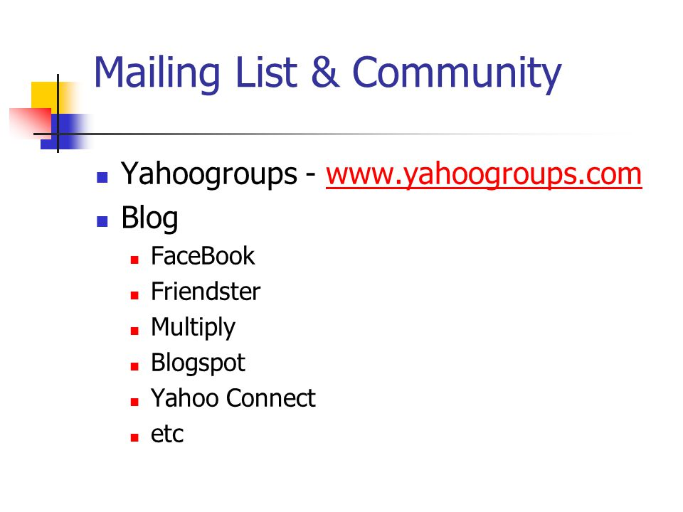 Mailing List & Community Yahoogroups - www.yahoogroups.comwww.yahoogroups.com Blog FaceBook Friendster Multiply Blogspot Yahoo Connect etc