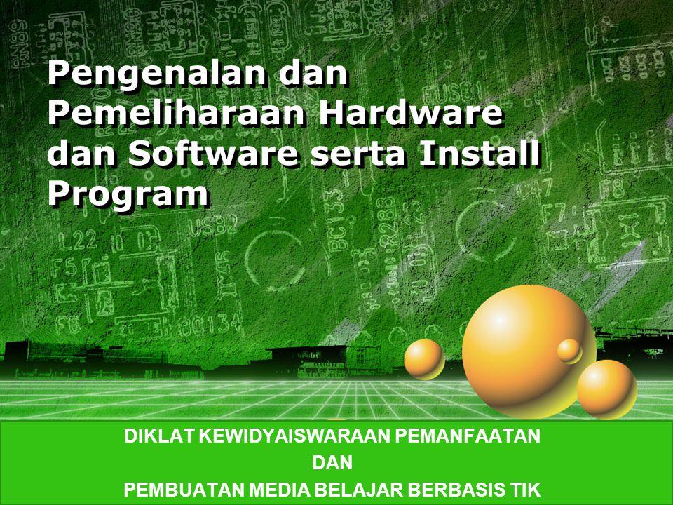 LOGO Pengenalan dan Pemeliharaan Hardware dan Software serta Install Program DIKLAT KEWIDYAISWARAAN PEMANFAATAN DAN PEMBUATAN MEDIA BELAJAR BERBASIS TIK