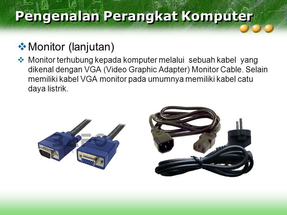  Monitor (lanjutan)  Monitor terhubung kepada komputer melalui sebuah kabel yang dikenal dengan VGA (Video Graphic Adapter) Monitor Cable. Selain me