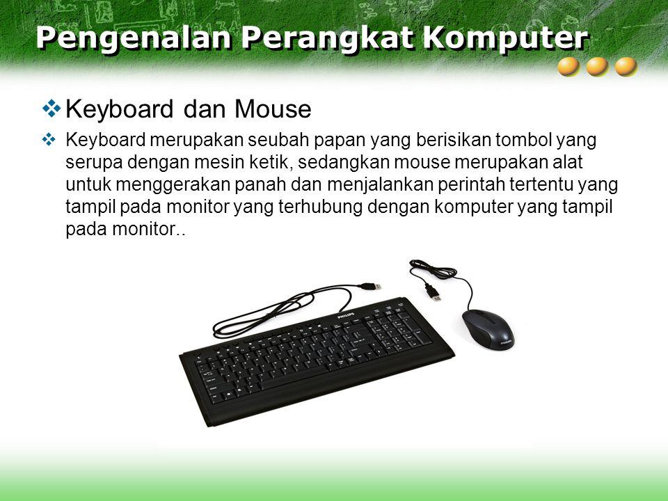  Keyboard dan Mouse  Keyboard merupakan seubah papan yang berisikan tombol yang serupa dengan mesin ketik, sedangkan mouse merupakan alat untuk menggerakan panah dan menjalankan perintah tertentu yang tampil pada monitor yang terhubung dengan komputer yang tampil pada monitor..