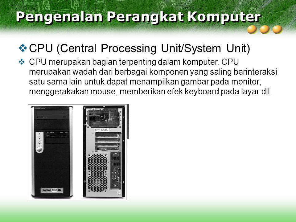  CPU (Central Processing Unit/System Unit)  CPU merupakan bagian terpenting dalam komputer. CPU merupakan wadah dari berbagai komponen yang saling b