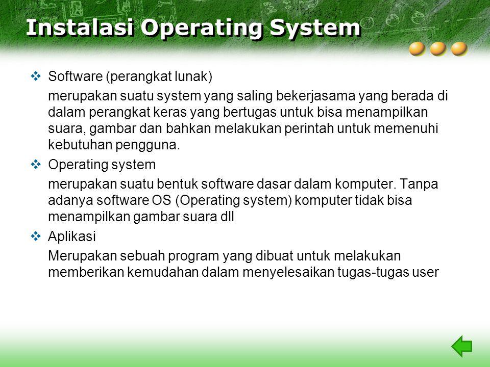 Instalasi Operating System  Software (perangkat lunak) merupakan suatu system yang saling bekerjasama yang berada di dalam perangkat keras yang bertugas untuk bisa menampilkan suara, gambar dan bahkan melakukan perintah untuk memenuhi kebutuhan pengguna.