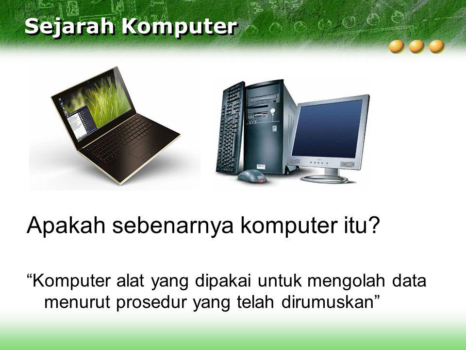 "Sejarah Komputer Apakah sebenarnya komputer itu? ""Komputer alat yang dipakai untuk mengolah data menurut prosedur yang telah dirumuskan"""