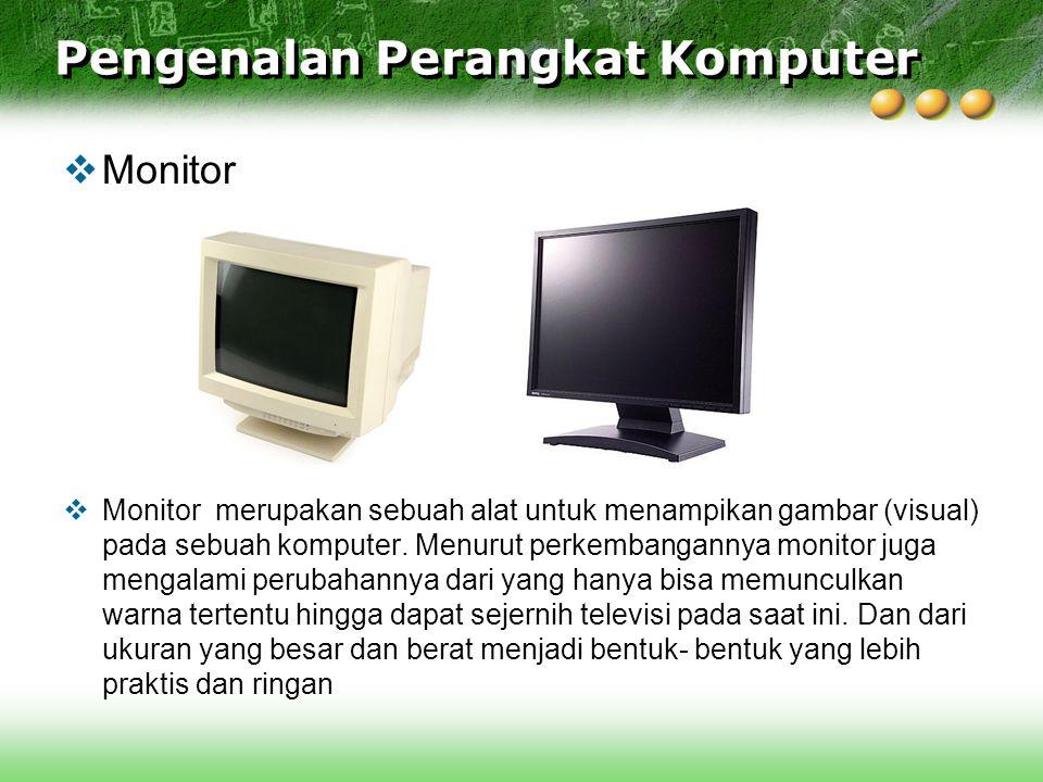  Monitor  Monitor merupakan sebuah alat untuk menampikan gambar (visual) pada sebuah komputer. Menurut perkembangannya monitor juga mengalami peruba