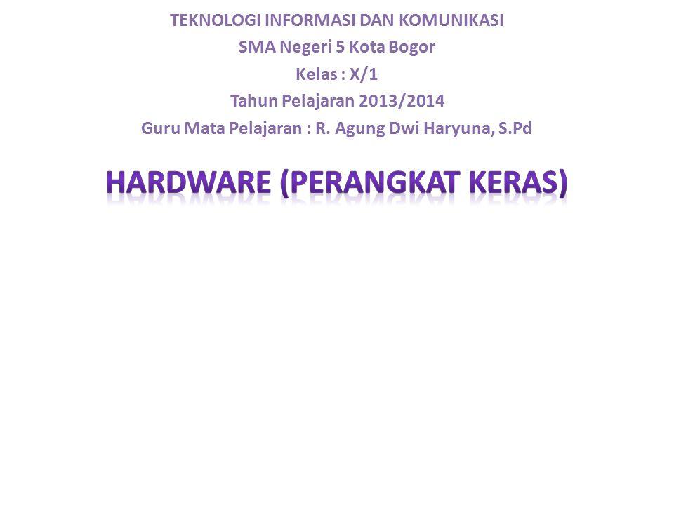 TEKNOLOGI INFORMASI DAN KOMUNIKASI SMA Negeri 5 Kota Bogor Kelas : X/1 Tahun Pelajaran 2013/2014 Guru Mata Pelajaran : R. Agung Dwi Haryuna, S.Pd