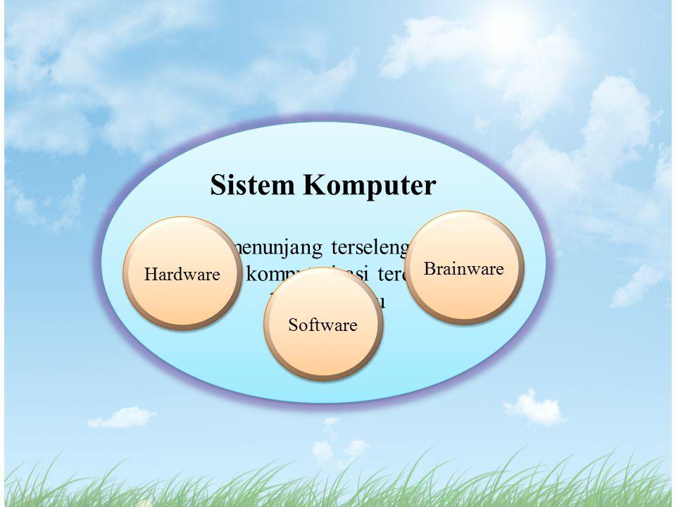 Sistem Komputer Yang menunjang terselenggaranya kegiatan komputerisasi terdiri atas 3 bagian, yaitu Hardware Brainware Software