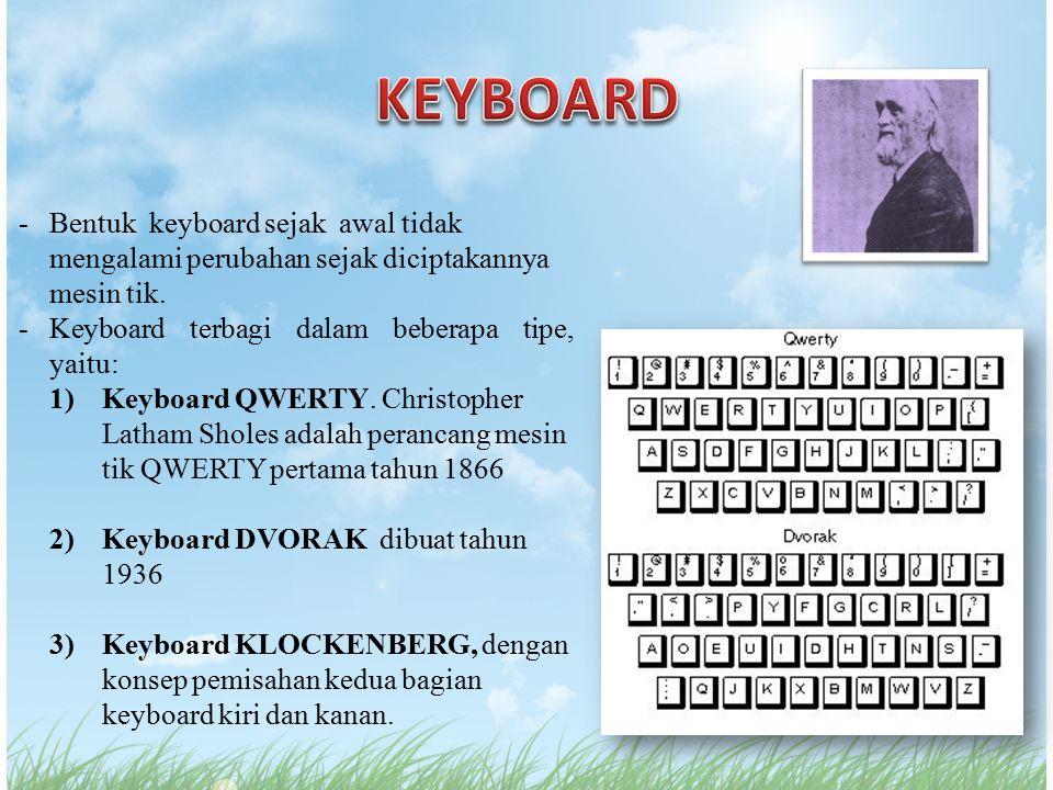 -Bentuk keyboard sejak awal tidak mengalami perubahan sejak diciptakannya mesin tik. -Keyboard terbagi dalam beberapa tipe, yaitu: 1)Keyboard QWERTY.