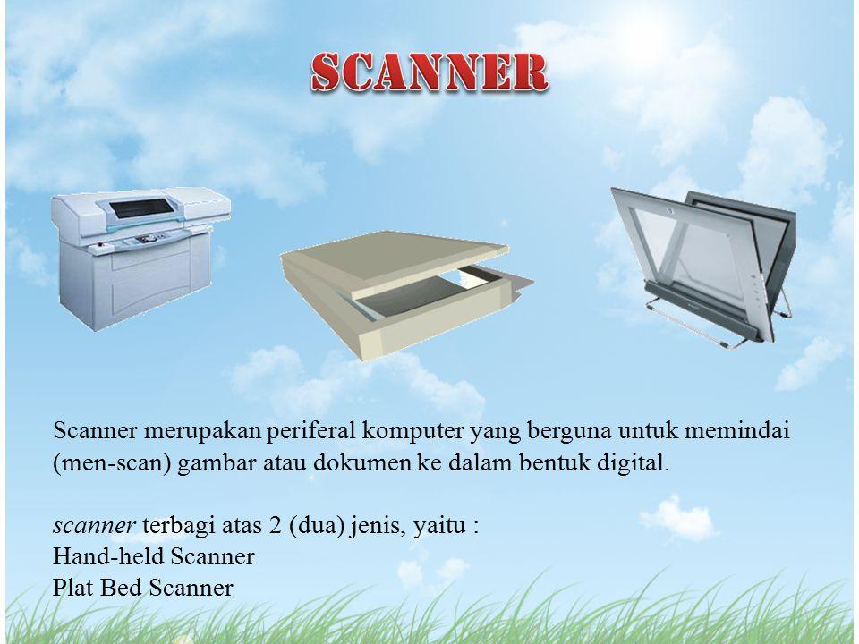 Scanner merupakan periferal komputer yang berguna untuk memindai (men-scan) gambar atau dokumen ke dalam bentuk digital. scanner terbagi atas 2 (dua)