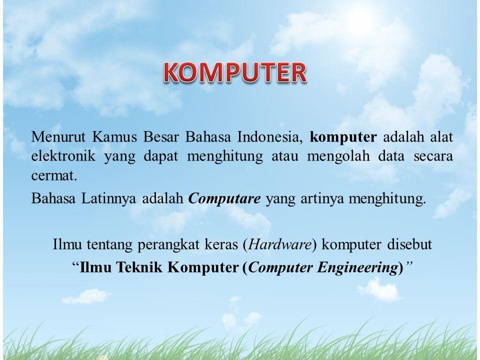 Menurut Kamus Besar Bahasa Indonesia, komputer adalah alat elektronik yang dapat menghitung atau mengolah data secara cermat. Bahasa Latinnya adalah C