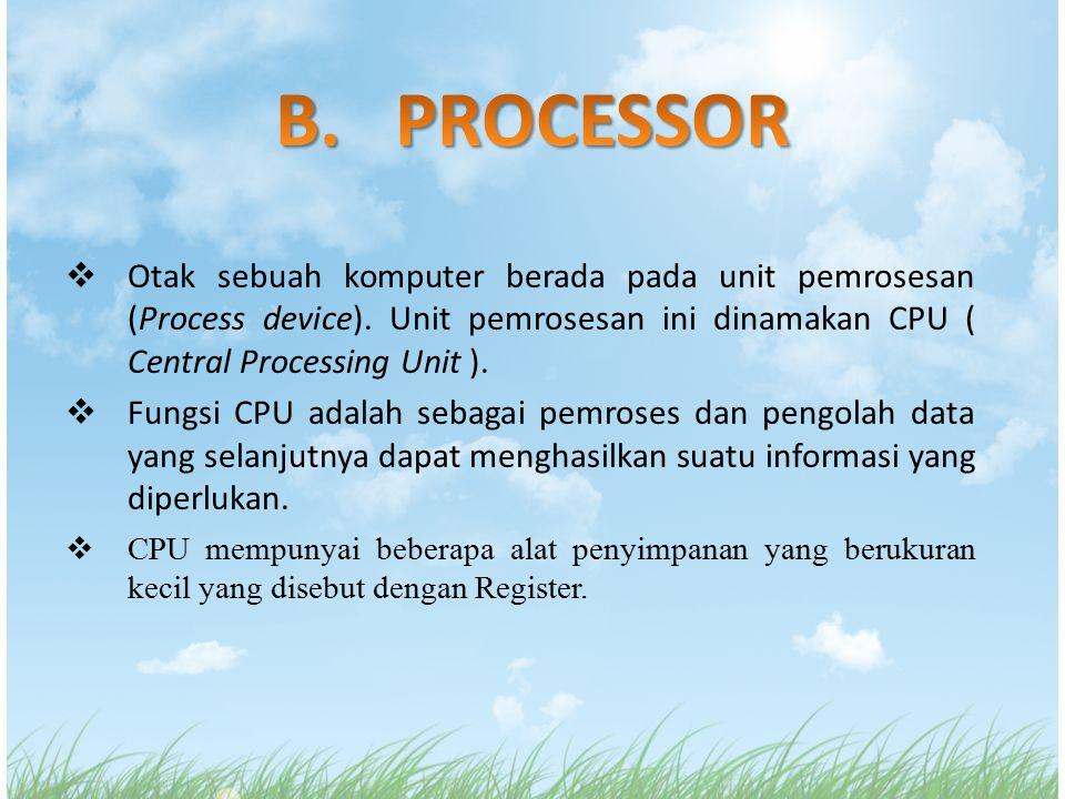  Otak sebuah komputer berada pada unit pemrosesan (Process device). Unit pemrosesan ini dinamakan CPU ( Central Processing Unit ).  Fungsi CPU adala