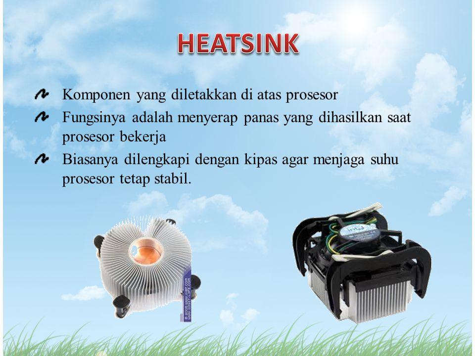 Komponen yang diletakkan di atas prosesor Fungsinya adalah menyerap panas yang dihasilkan saat prosesor bekerja Biasanya dilengkapi dengan kipas agar