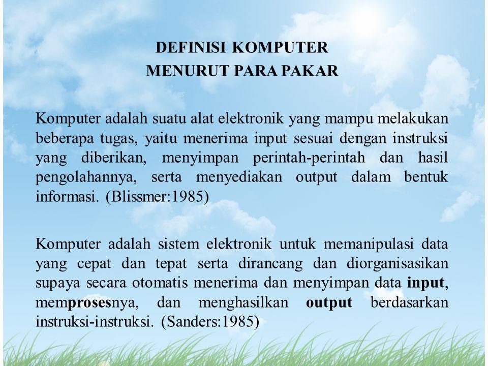 DEFINISI KOMPUTER MENURUT PARA PAKAR Komputer adalah suatu alat elektronik yang mampu melakukan beberapa tugas, yaitu menerima input sesuai dengan ins
