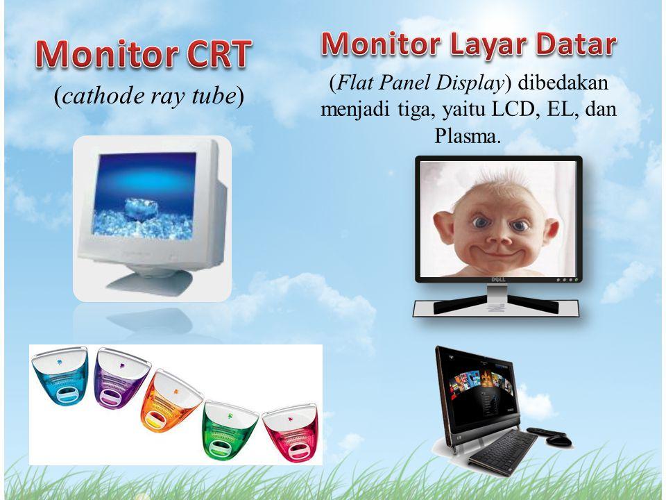 (Flat Panel Display) dibedakan menjadi tiga, yaitu LCD, EL, dan Plasma. (cathode ray tube)