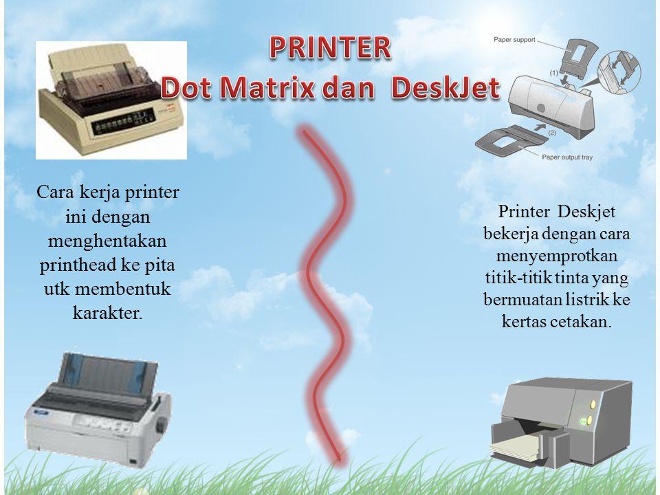 Printer Deskjet bekerja dengan cara menyemprotkan titik-titik tinta yang bermuatan listrik ke kertas cetakan. Cara kerja printer ini dengan menghentak