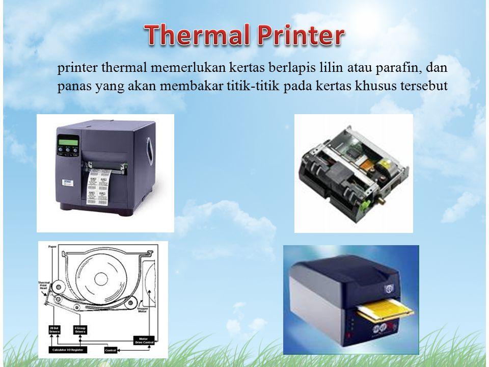 printer thermal memerlukan kertas berlapis lilin atau parafin, dan panas yang akan membakar titik-titik pada kertas khusus tersebut