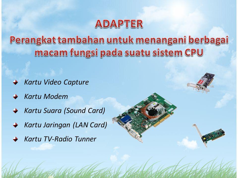 Kartu Video Capture Kartu Modem Kartu Suara (Sound Card) Kartu Jaringan (LAN Card) Kartu TV-Radio Tunner