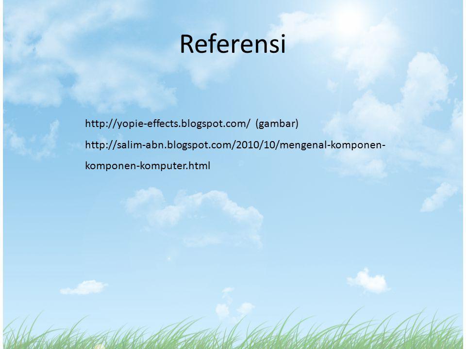 Referensi http://yopie-effects.blogspot.com/ (gambar) http://salim-abn.blogspot.com/2010/10/mengenal-komponen- komponen-komputer.html