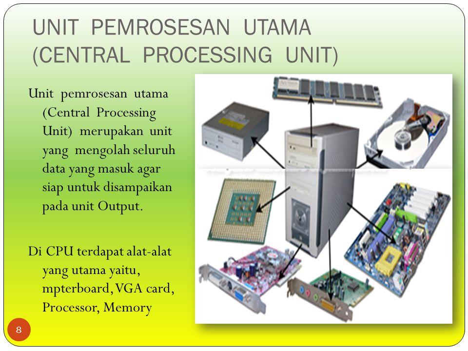 UNIT PEMROSESAN UTAMA (CENTRAL PROCESSING UNIT) Unit pemrosesan utama (Central Processing Unit) merupakan unit yang mengolah seluruh data yang masuk a